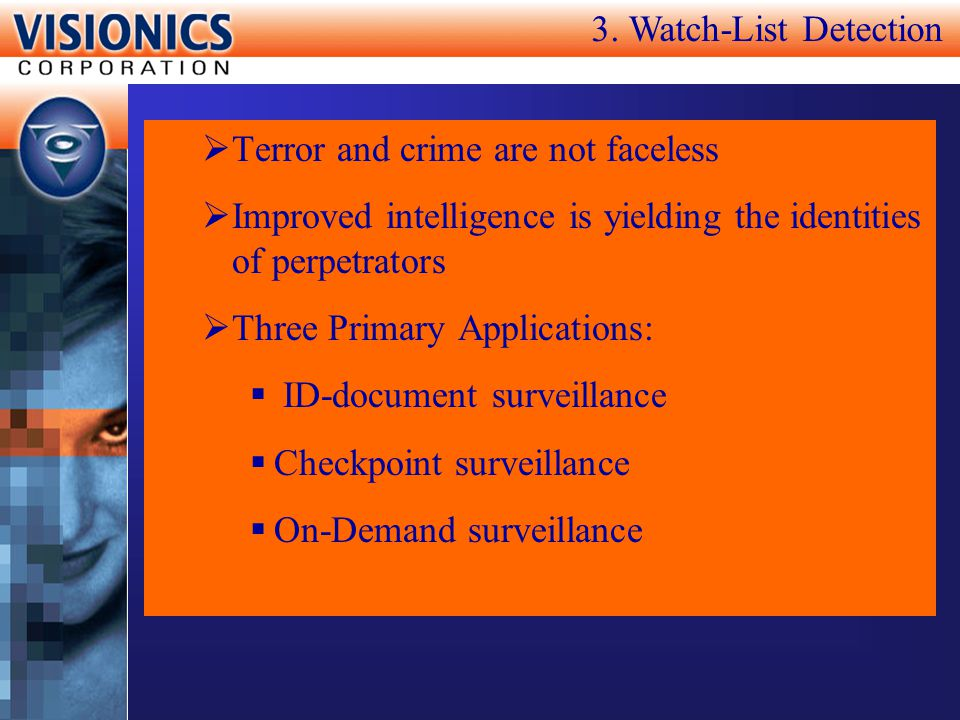 Terror and crime are not faceless Improved intelligence is yielding the identities of perpetrators Three Primary Applications: ID-document surveillanc