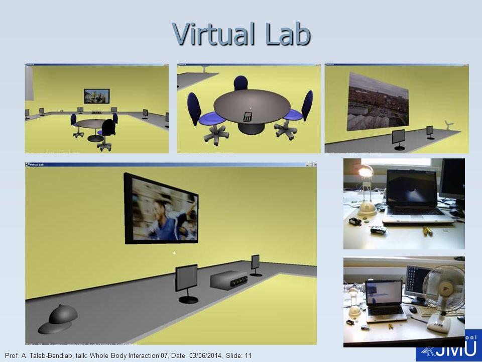 Prof. A. Taleb-Bendiab, talk: Whole Body Interaction07, Date: 03/06/2014, Slide: 11 Virtual Lab