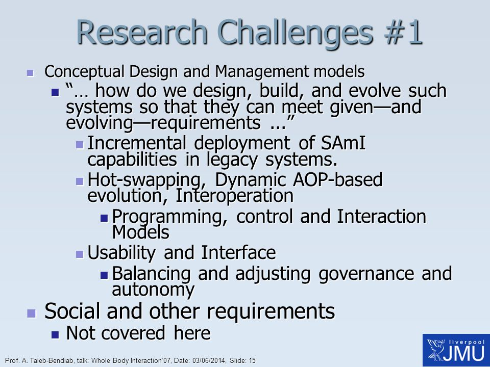 Prof. A. Taleb-Bendiab, talk: Whole Body Interaction07, Date: 03/06/2014, Slide: 15 Research Challenges #1 Conceptual Design and Management models Con