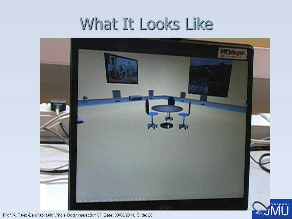 Prof. A. Taleb-Bendiab, talk: Whole Body Interaction07, Date: 03/06/2014, Slide: 20 What It Looks Like