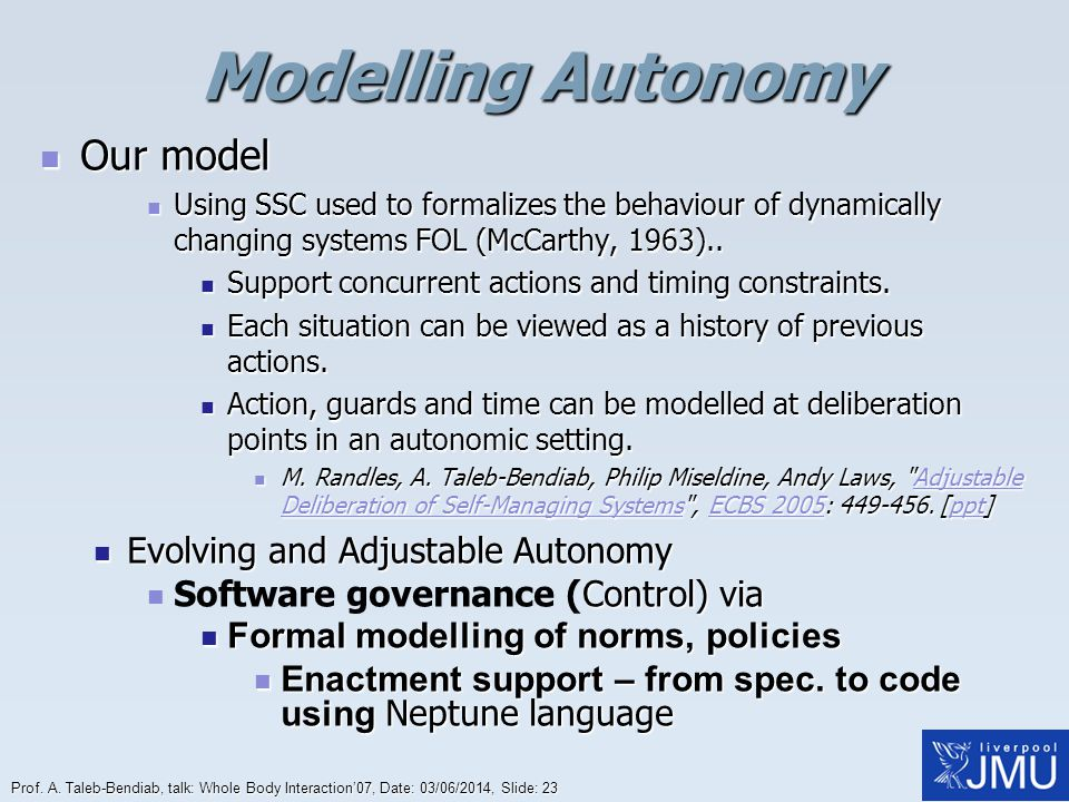 Prof. A. Taleb-Bendiab, talk: Whole Body Interaction07, Date: 03/06/2014, Slide: 23 Modelling Autonomy Our model Our model Using SSC used to formalize