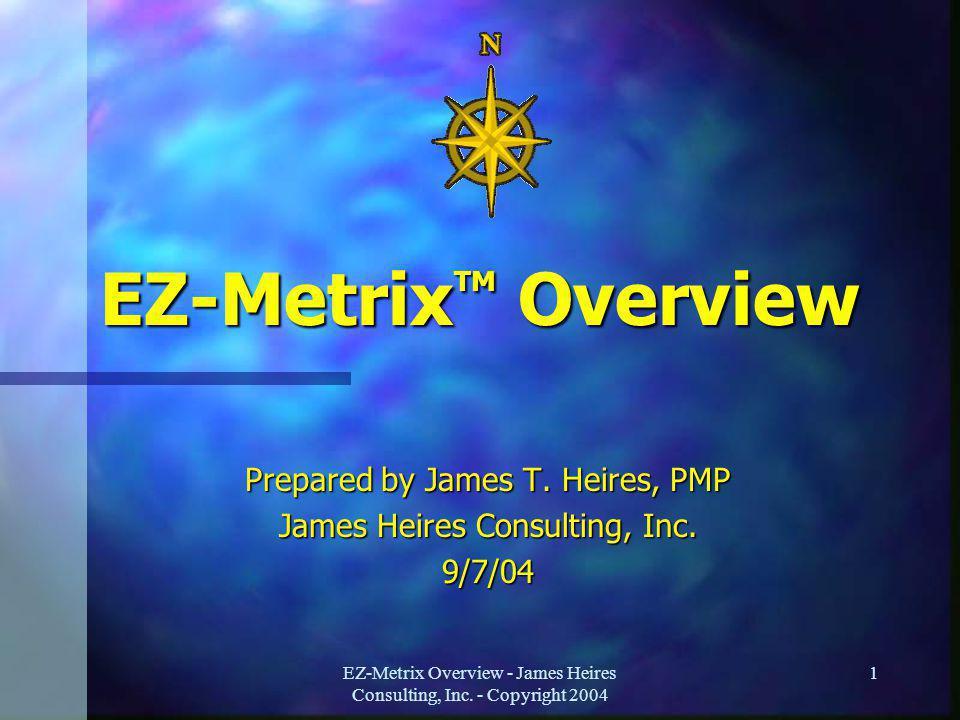 EZ-Metrix Overview - James Heires Consulting, Inc.