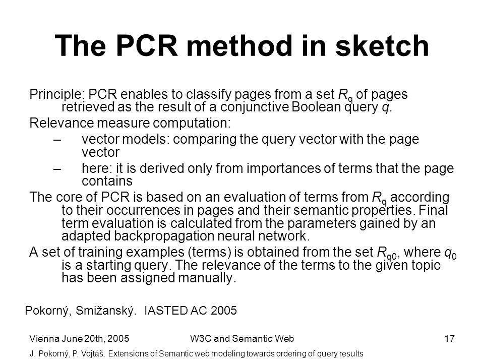 Vienna June 20th, 2005W3C and Semantic Web17 The PCR method in sketch Principle: PCR enables to classify pages from a set R q of pages retrieved as th