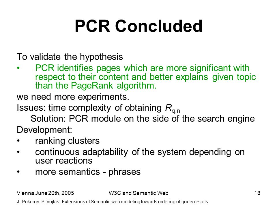 Vienna June 20th, 2005W3C and Semantic Web18 PCR Concluded To validate the hypothesis PCR identifies pages which are more significant with respect to