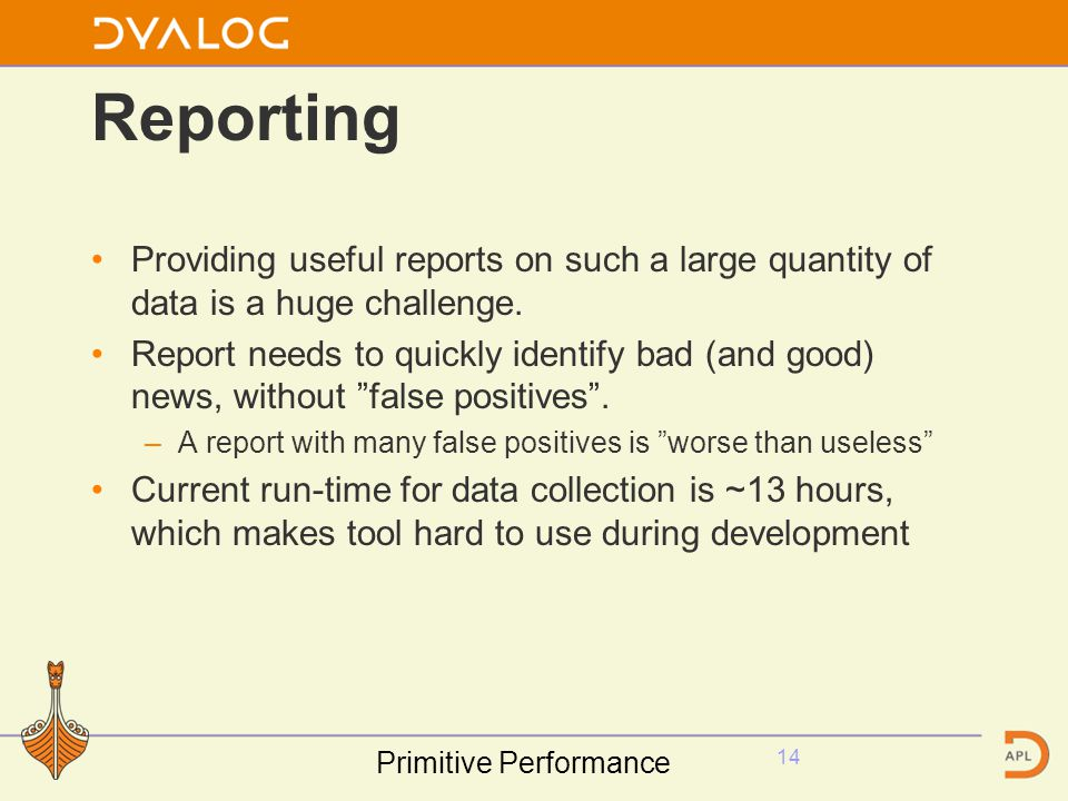 Reporting Providing useful reports on such a large quantity of data is a huge challenge. Report needs to quickly identify bad (and good) news, without