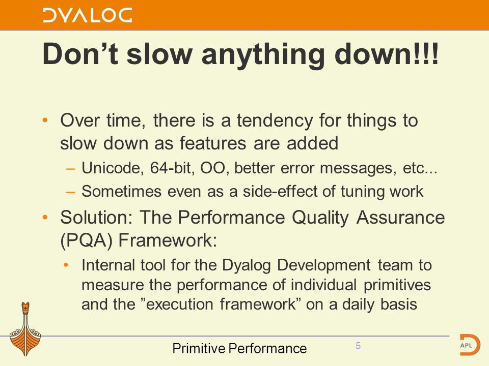 Dont slow anything down!!! Over time, there is a tendency for things to slow down as features are added –Unicode, 64-bit, OO, better error messages, e