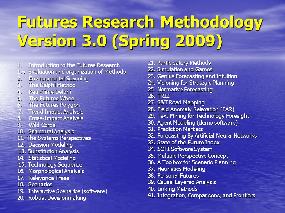 Futures Research Methodology Version 3.0 (Spring 2009) 1. Introduction to the Futures Research 1.5 Evaluation and organization of Methods 2. Environme