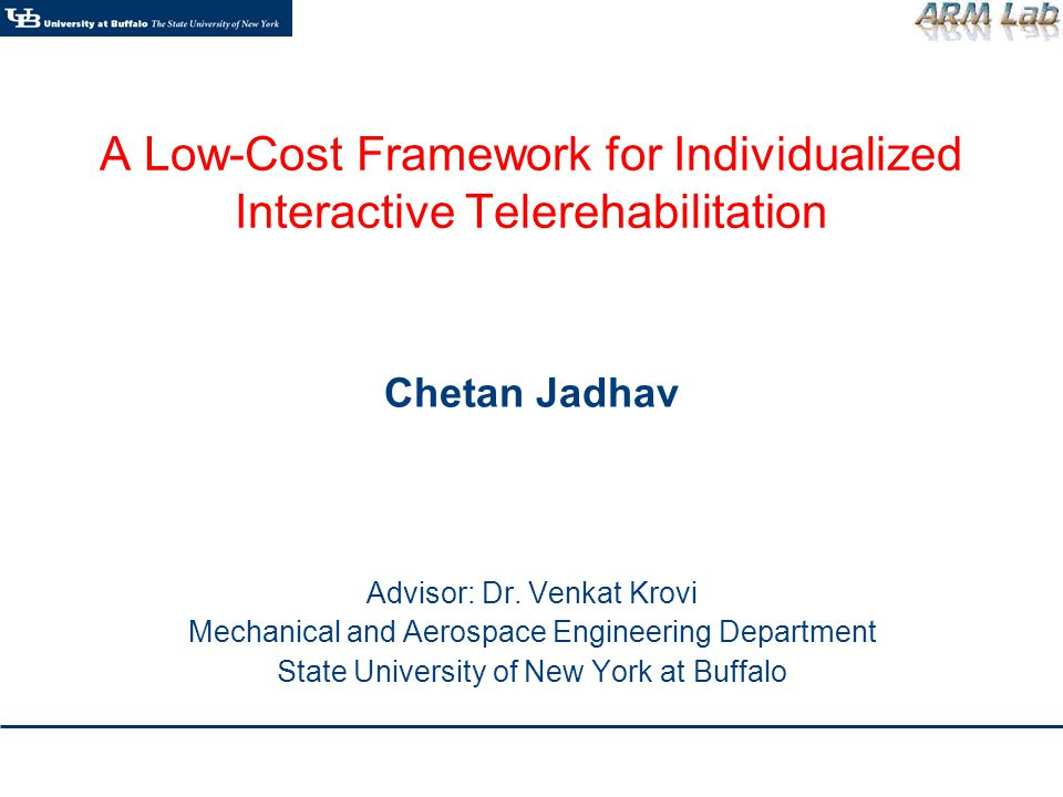 A Low-Cost Framework for Individualized Interactive Telerehabilitation Chetan Jadhav Advisor: Dr.
