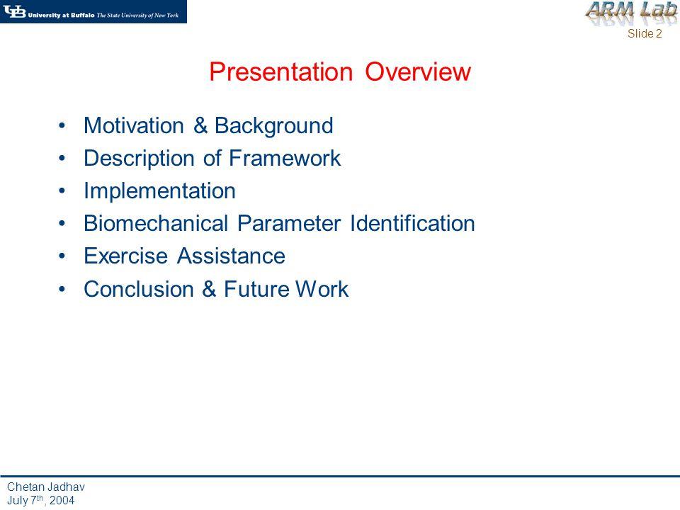 Slide 33 Motivation Framework Implementation Identification Assistance Conclusion Chetan Jadhav July 7 th, 2004 Simulation Results Input-Output Linearization for Motion Assistance (cont.) Part C