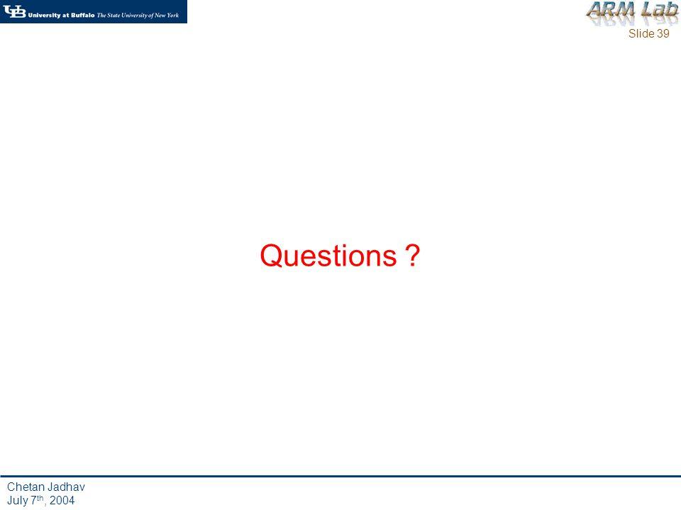 Slide 39 Chetan Jadhav July 7 th, 2004 Questions