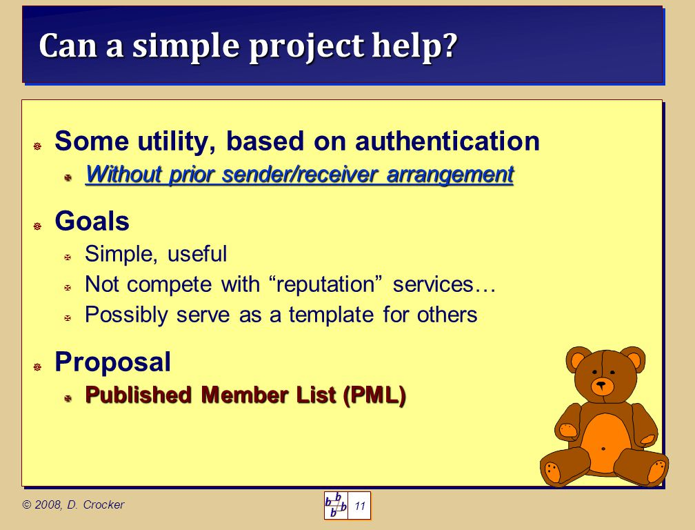 11 © 2008, D. Crocker Can a simple project help.