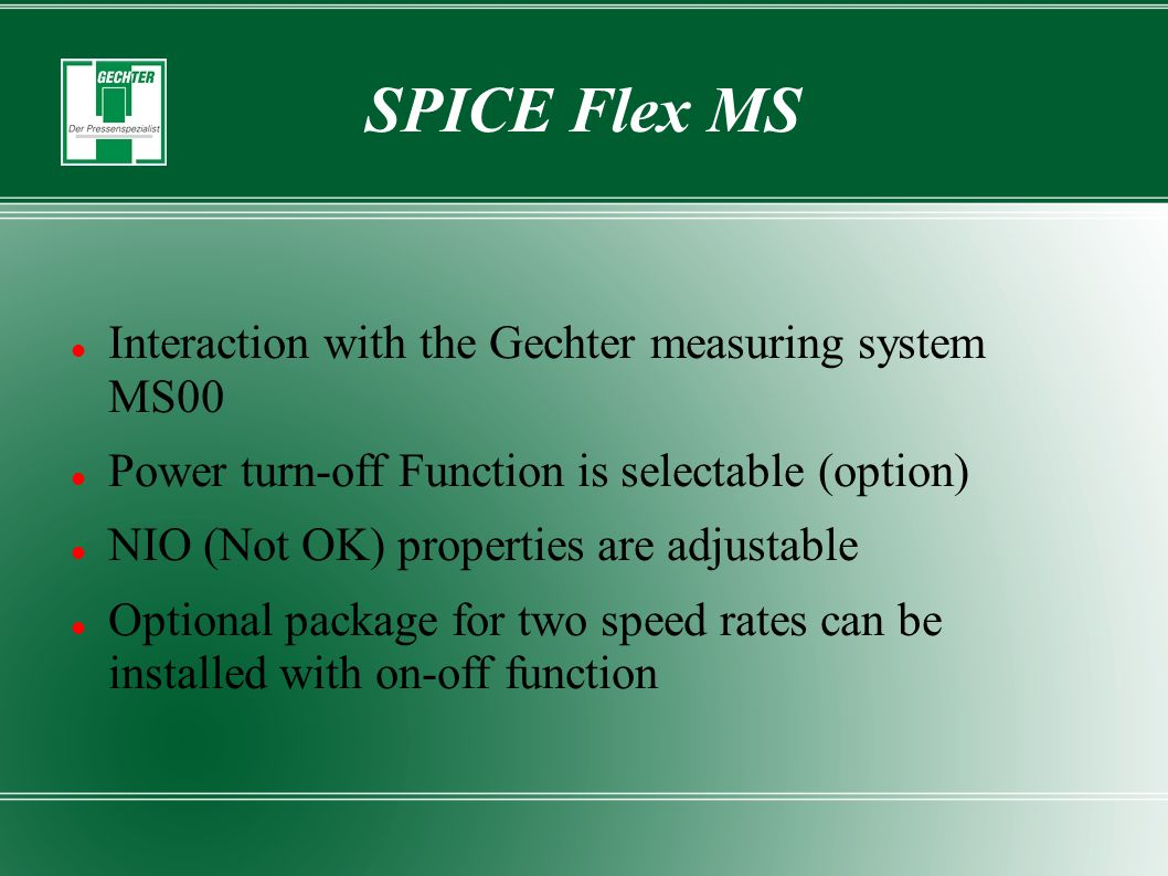 SPICE Flex MS Interaction with the Gechter measuring system MS00 Power turn-off Function is selectable (option) NIO (Not OK) properties are adjustable