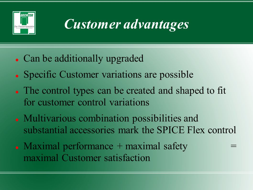 Customer advantages Can be additionally upgraded Specific Customer variations are possible The control types can be created and shaped to fit for cust