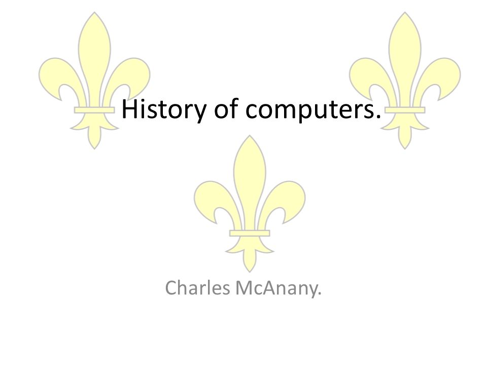 History of computers. Charles McAnany.