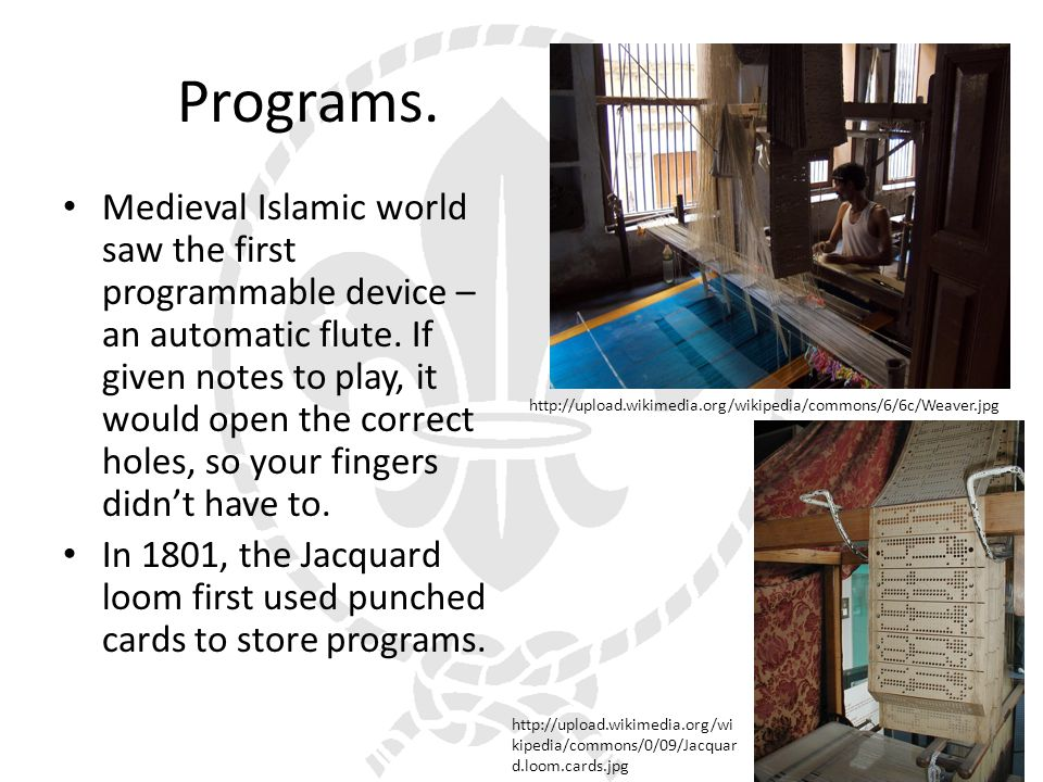 Programs. Medieval Islamic world saw the first programmable device – an automatic flute.