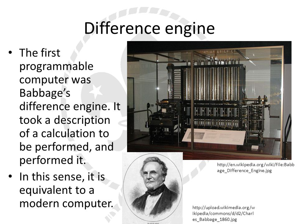 Difference engine The first programmable computer was Babbages difference engine.