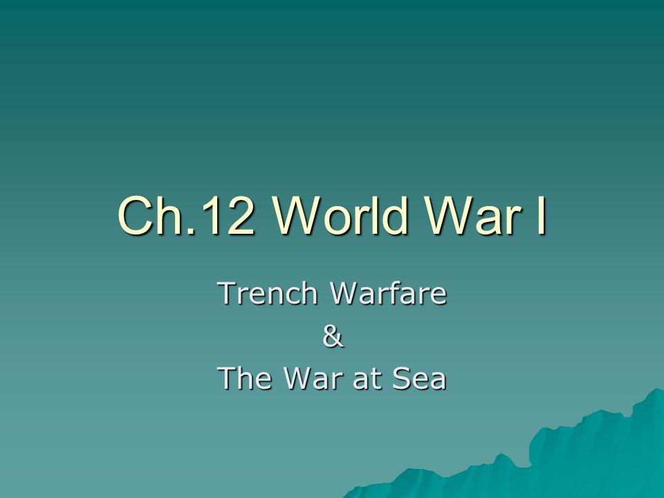 Ch.12 World War I Trench Warfare & The War at Sea