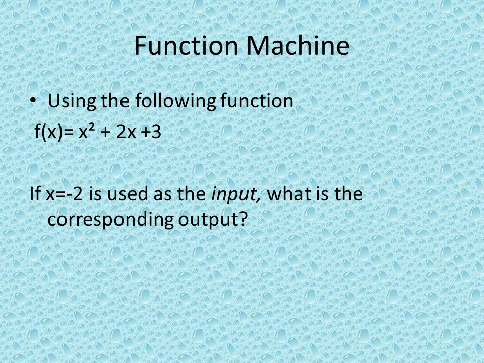 Function Machine Using the following function f(x)= x² + 2x +3 If x=-2 is used as the input, what is the corresponding output?