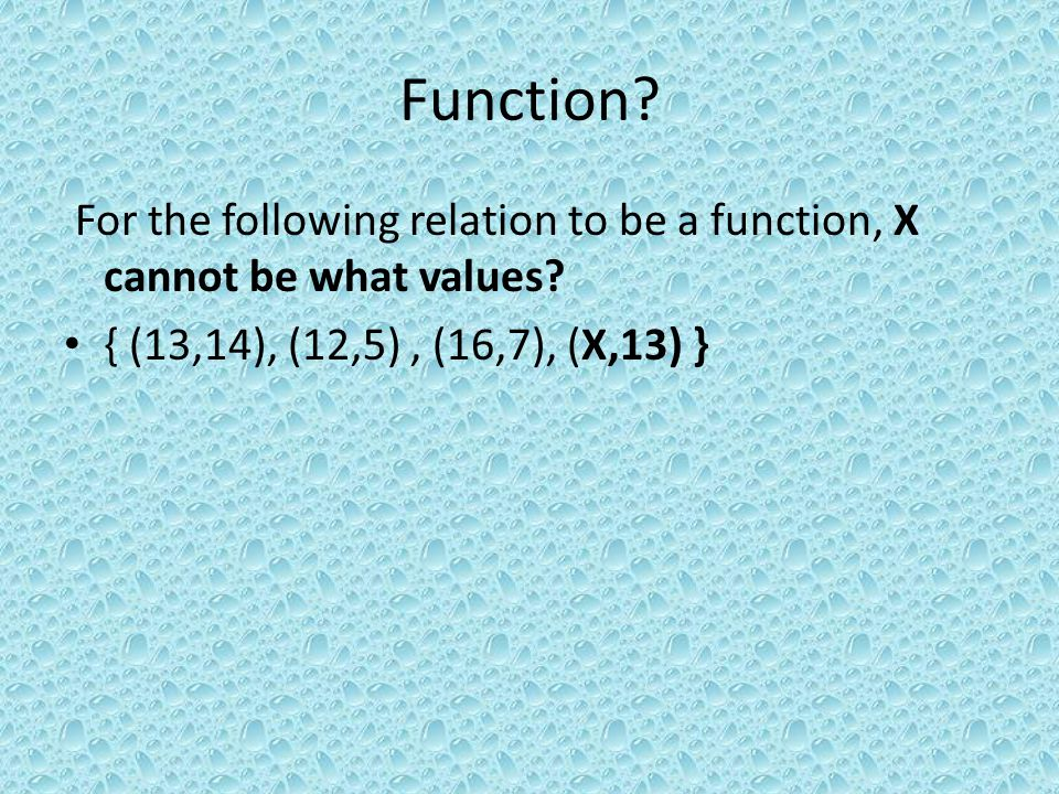 Function. For the following relation to be a function, X cannot be what values.