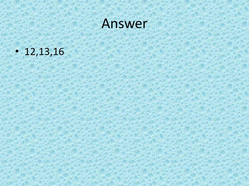 Answer 12,13,16