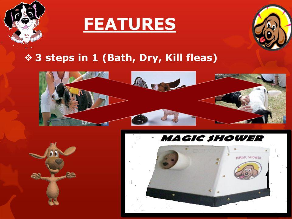 FEATURES 3 steps in 1 (Bath, Dry, Kill fleas)