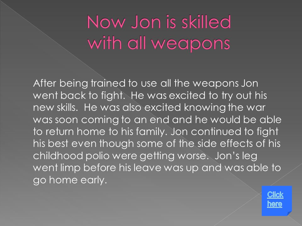 After being trained to use all the weapons Jon went back to fight.