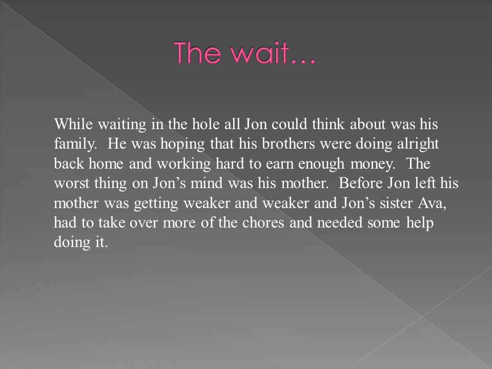 While waiting in the hole all Jon could think about was his family.