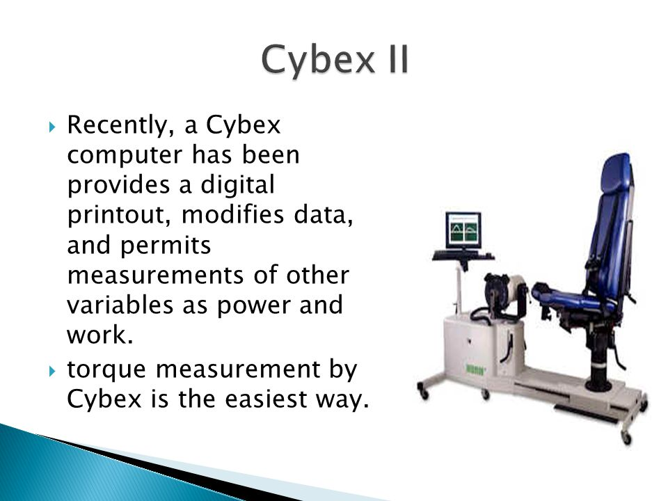Recently, a Cybex computer has been provides a digital printout, modifies data, and permits measurements of other variables as power and work.