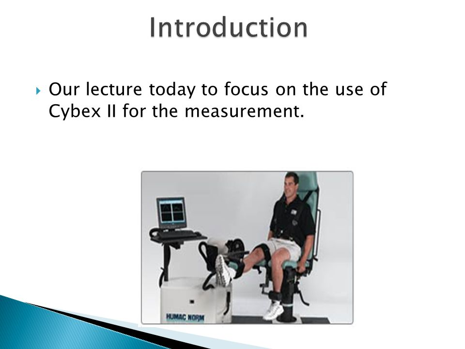 Our lecture today to focus on the use of Cybex II for the measurement.