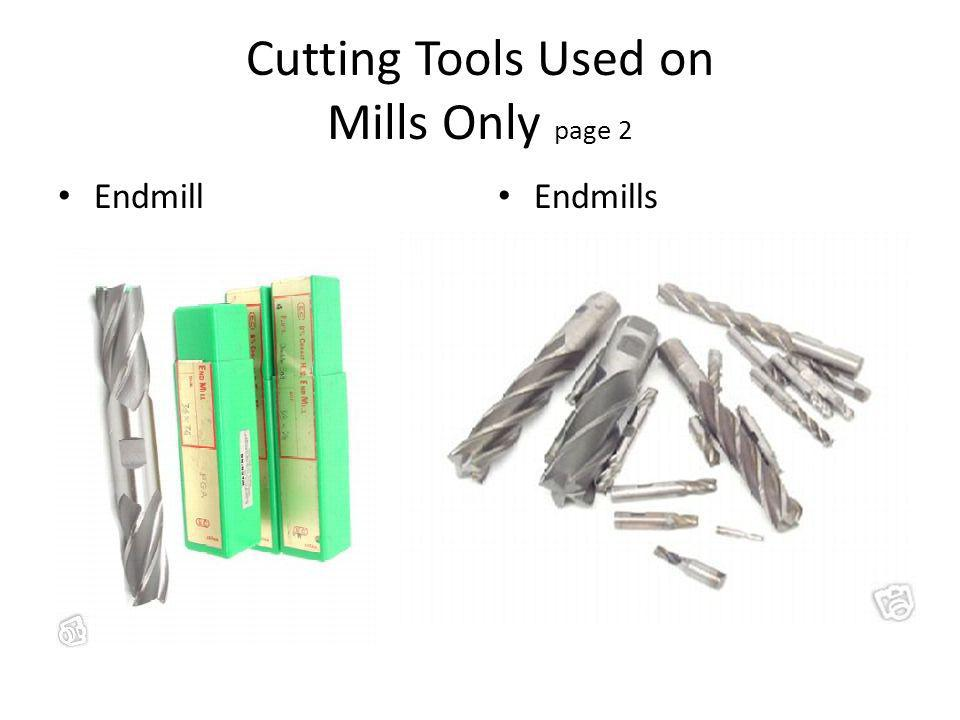 Cutting Tools Used on Mills Only page 2 Endmill Endmills