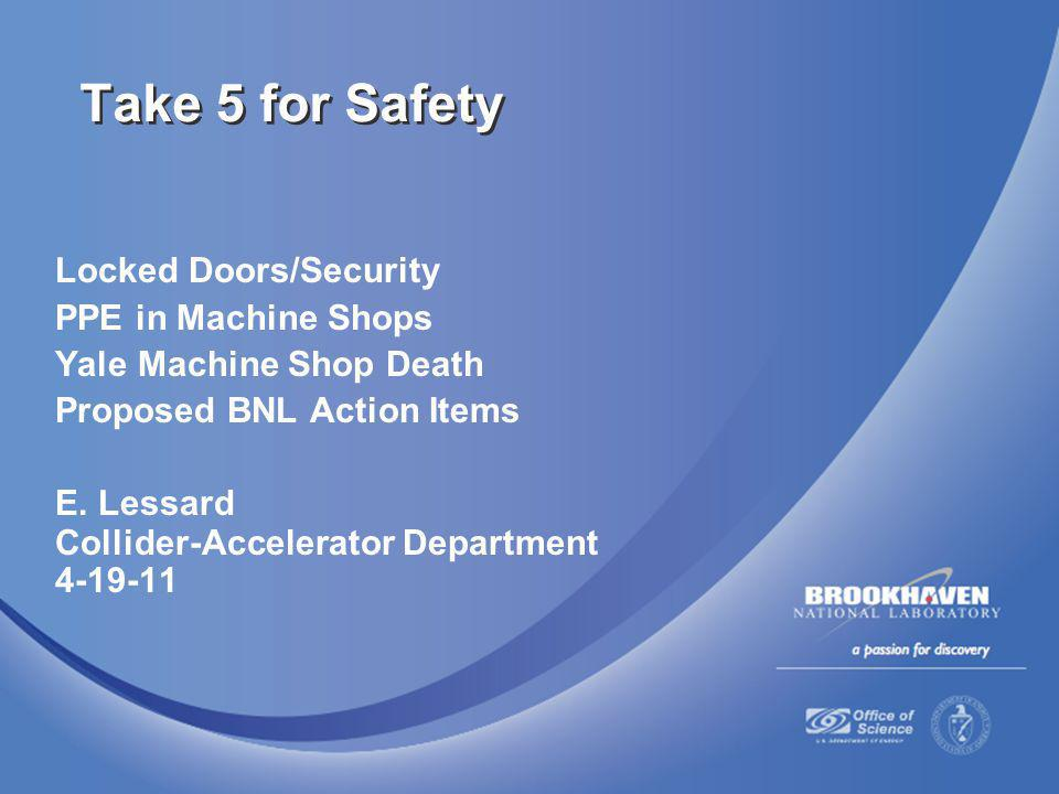 Locked Doors/Security PPE in Machine Shops Yale Machine Shop Death Proposed BNL Action Items E.