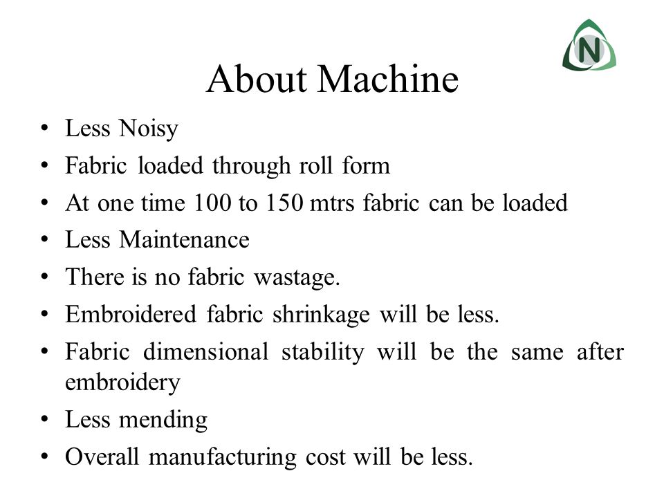 About Machine Less Noisy Fabric loaded through roll form At one time 100 to 150 mtrs fabric can be loaded Less Maintenance There is no fabric wastage.