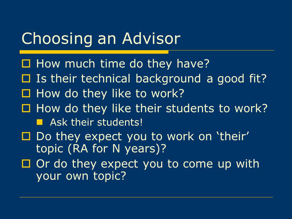 Choosing an Advisor How much time do they have.Is their technical background a good fit.