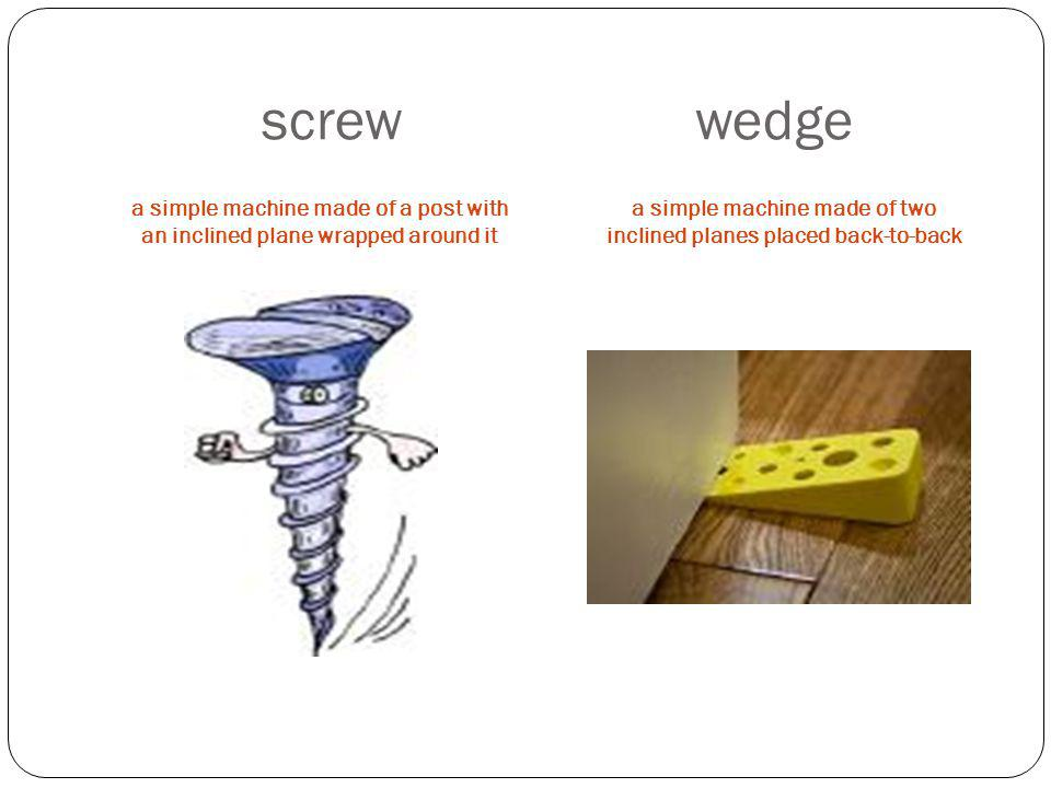 6 Simple Machines lever * pulley * screw * fulcrum * inclined plane * wedge