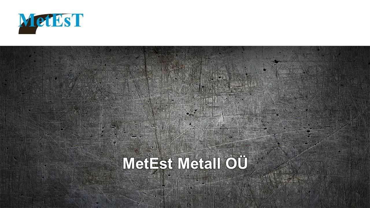 Annes Märtsimaa2 MetEst Metall OÜ In brief MetEst Metall OÜ is a sheet metal components manufacturer who is operarting within the Nordic and Baltic markets as a subcontractor for construction and machine building insudies.