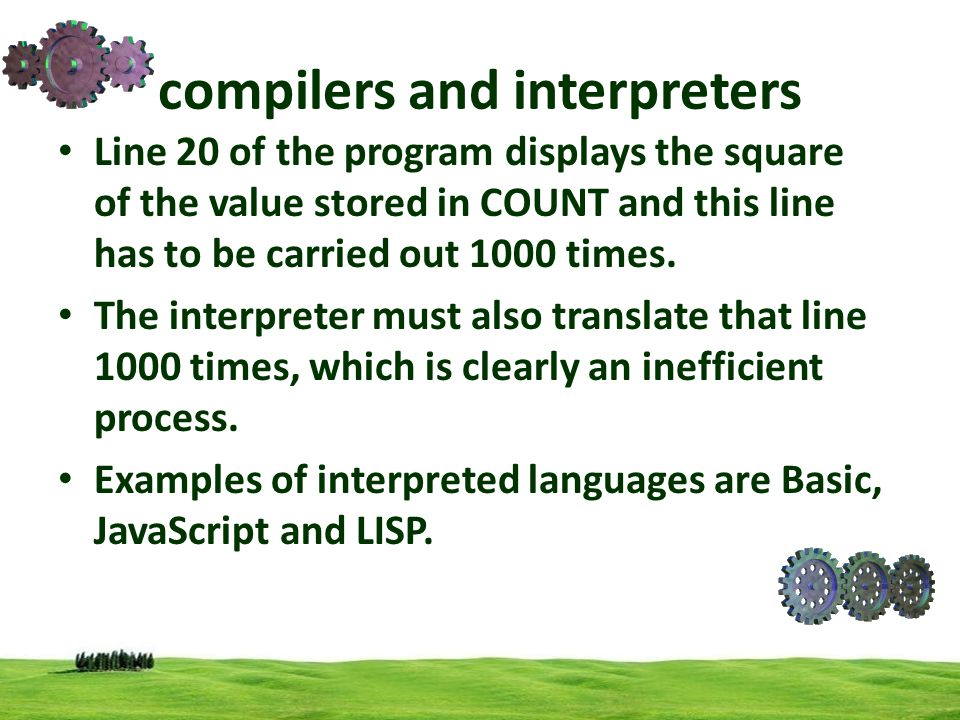 compilers and interpreters Line 20 of the program displays the square of the value stored in COUNT and this line has to be carried out 1000 times. The