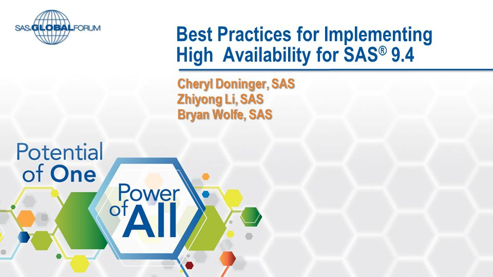 Best Practices for Implementing High Availability for SAS ® 9.4 Cheryl Doninger, SAS Zhiyong Li, SAS Bryan Wolfe, SAS
