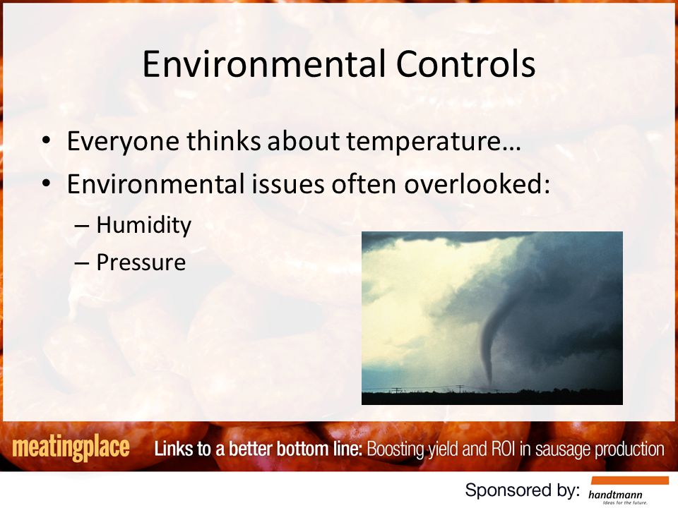 Environmental Controls Everyone thinks about temperature… Environmental issues often overlooked: – Humidity – Pressure