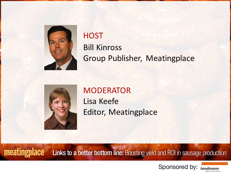 HOST Bill Kinross Group Publisher, Meatingplace MODERATOR Lisa Keefe Editor, Meatingplace