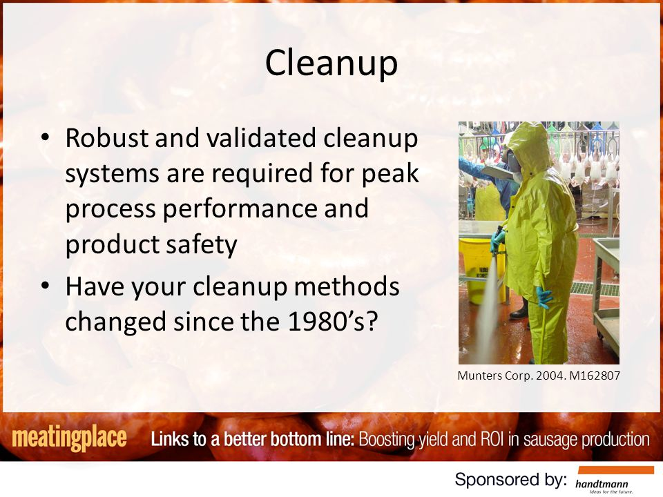 Cleanup Robust and validated cleanup systems are required for peak process performance and product safety Have your cleanup methods changed since the 1980s.