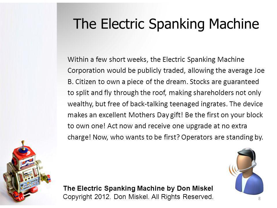 The Electric Spanking Machine Within a few short weeks, the Electric Spanking Machine Corporation would be publicly traded, allowing the average Joe B
