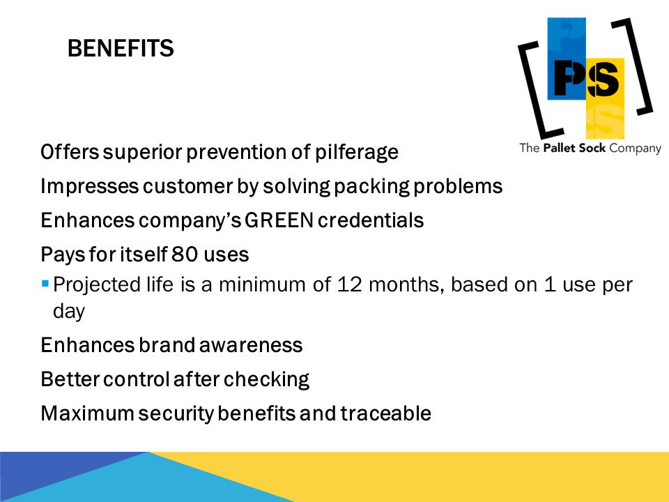 BENEFITS Offers superior prevention of pilferage Impresses customer by solving packing problems Enhances companys GREEN credentials Pays for itself 80 uses Projected life is a minimum of 12 months, based on 1 use per day Enhances brand awareness Better control after checking Maximum security benefits and traceable