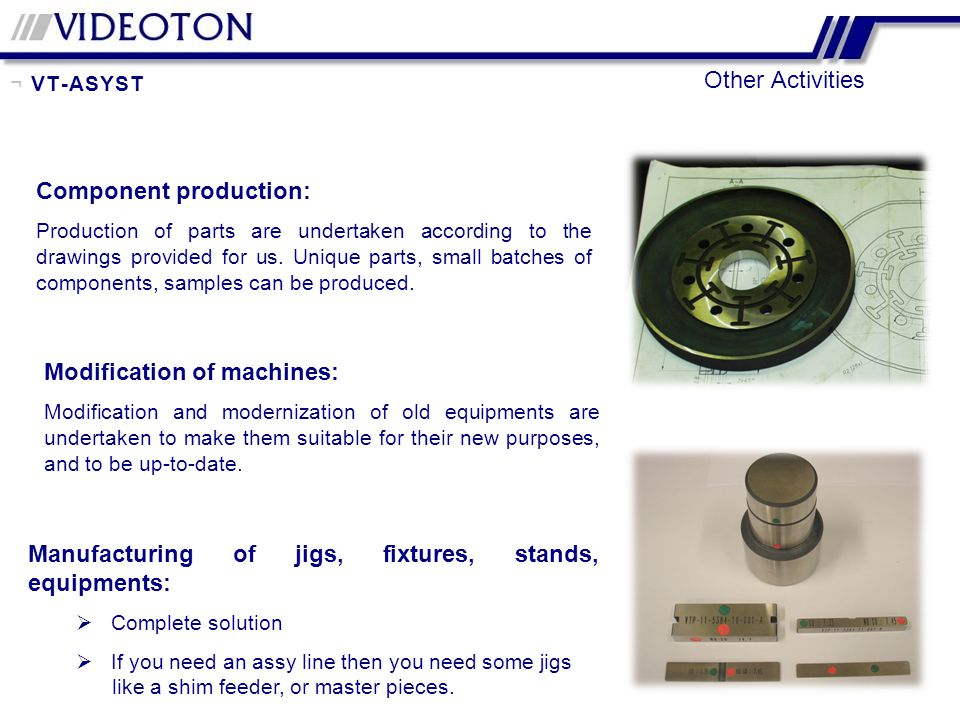 Component production: Production of parts are undertaken according to the drawings provided for us.