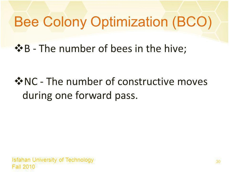 Bee Colony Optimization (BCO) B - The number of bees in the hive; NC - The number of constructive moves during one forward pass.