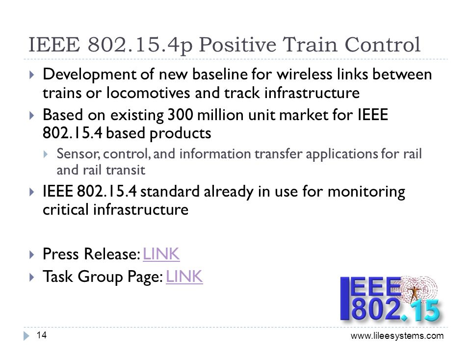 www.lileesystems.com IEEE 802.15.4p Positive Train Control Development of new baseline for wireless links between trains or locomotives and track infr