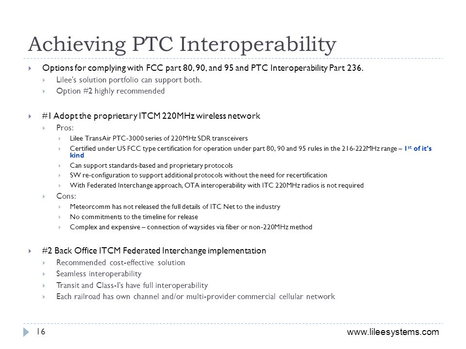 www.lileesystems.com Achieving PTC Interoperability Options for complying with FCC part 80, 90, and 95 and PTC Interoperability Part 236. Lilees solut