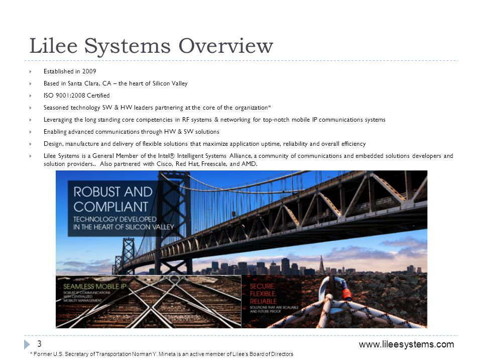 www.lileesystems.com Lilee Systems Overview * Former U.S. Secretary of Transportation Norman Y. Mineta is an active member of Lilees Board of Director