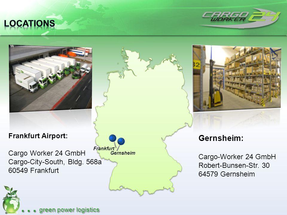 … green power logistics Frankfurt Airport: Cargo Worker 24 GmbH Cargo-City-South, Bldg. 568a 60549 Frankfurt Frankfurt Gernsheim Gernsheim: Cargo-Work
