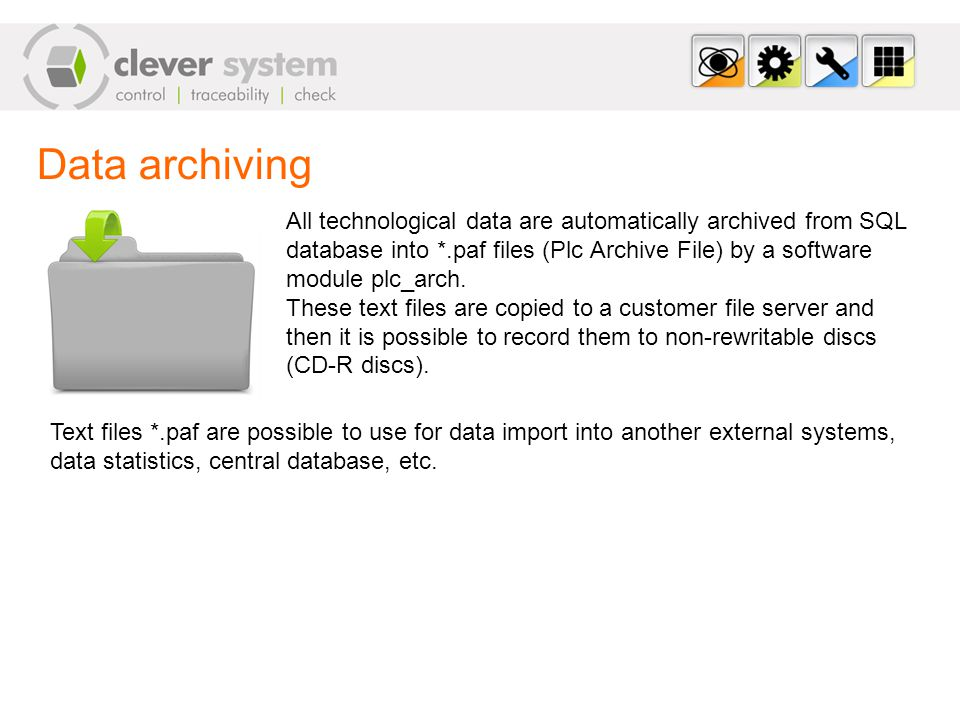 Data archiving All technological data are automatically archived from SQL database into *.paf files (Plc Archive File) by a software module plc_arch.