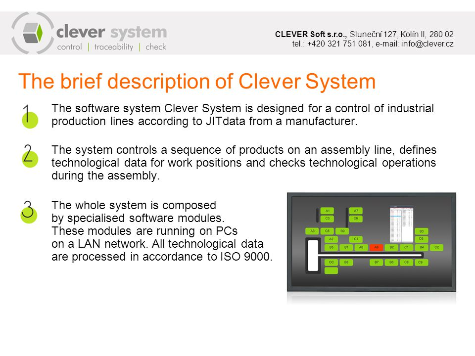 The software system Clever System is designed for a control of industrial production lines according to JITdata from a manufacturer.